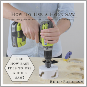 How to Use a Hole Saw by Build Basic - www.build-basic.com